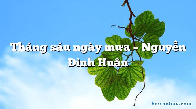 Tháng sáu ngày mưa – Nguyễn Đình Huân