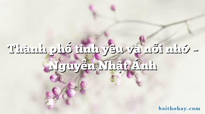 Thành phố tình yêu và nỗi nhớ  –  Nguyễn Nhật Ánh