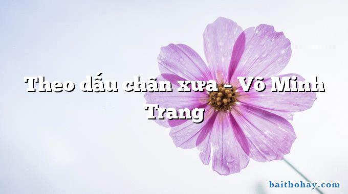 Theo dấu chân xưa  –  Võ Minh Trang