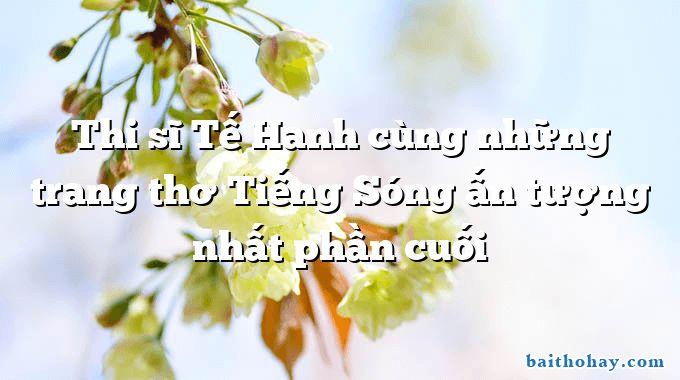 Thi sĩ Tế Hanh cùng những trang thơ Tiếng Sóng ấn tượng nhất phần cuối