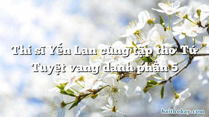 Thi sĩ Yến Lan cùng tập thơ Tứ Tuyệt vang danh phần 5