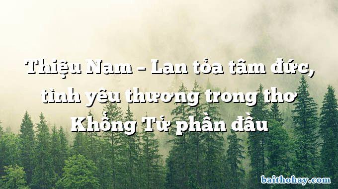 Thiệu Nam – Lan tỏa tâm đức, tình yêu thương trong thơ Khổng Tử phần đầu