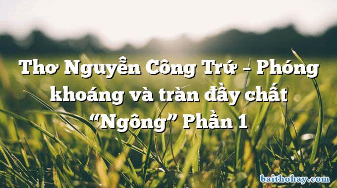 """Thơ Nguyễn Công Trứ – Phóng khoáng và tràn đầy chất """"Ngông"""" Phần 1"""