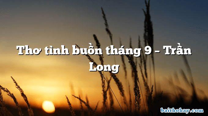 Thơ tình buồn tháng 9 – Trần Long