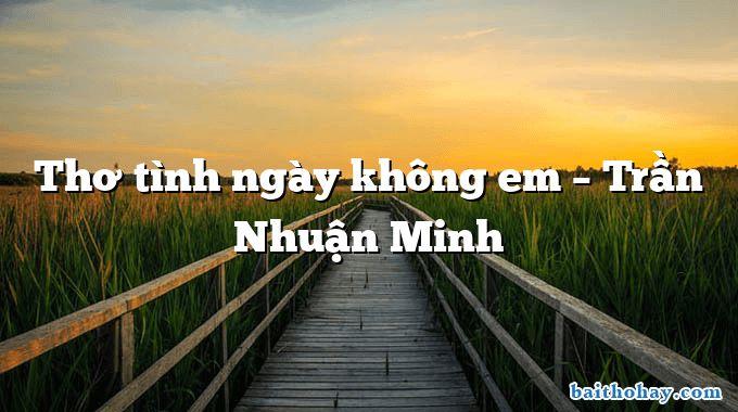 Thơ tình ngày không em  –  Trần Nhuận Minh