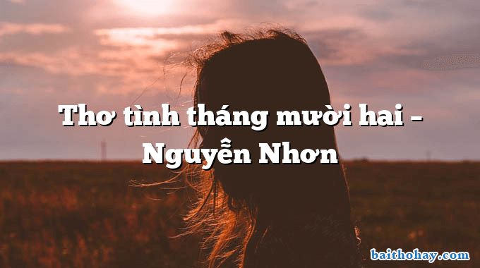 Thơ tình tháng mười hai – Nguyễn Nhơn