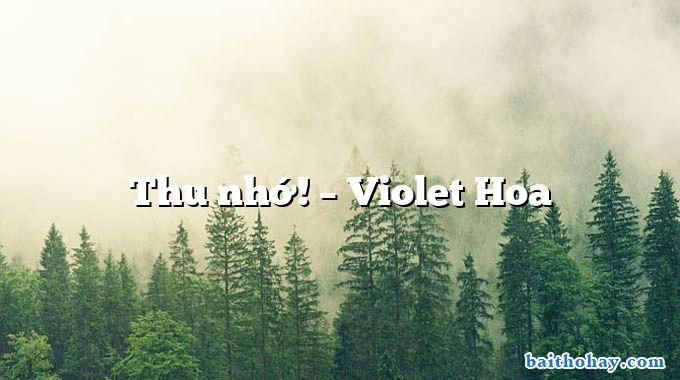Thu nhớ! – Violet Hoa