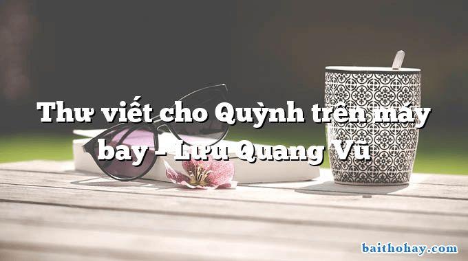 Thư viết cho Quỳnh trên máy bay  –  Lưu Quang Vũ