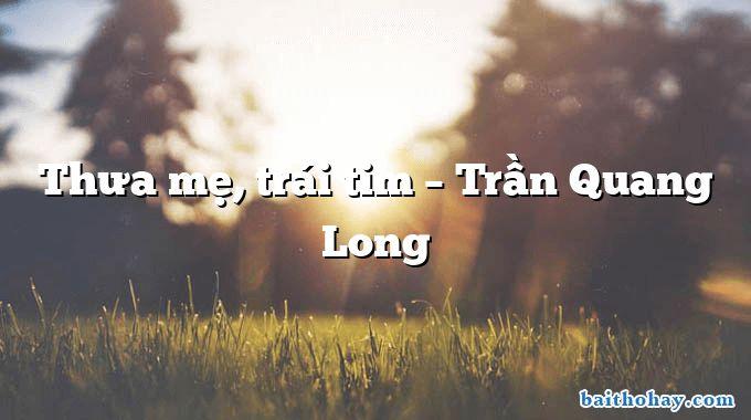 Thưa mẹ, trái tim  –  Trần Quang Long