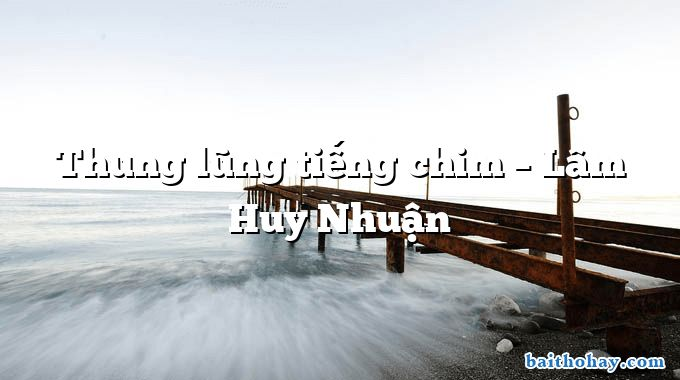 Thung lũng tiếng chim  –  Lâm Huy Nhuận