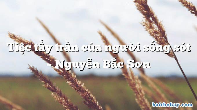 Tiệc tẩy trần của người sống sót  –  Nguyễn Bắc Sơn