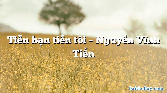 Tiễn bạn tiễn tôi  –  Nguyễn Vĩnh Tiến