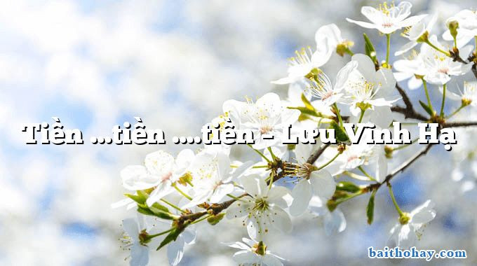 Tiền …tiền ….tiền – Lưu Vĩnh Hạ