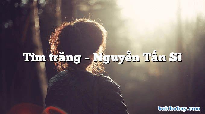 Tìm trăng  –  Nguyễn Tấn Sĩ
