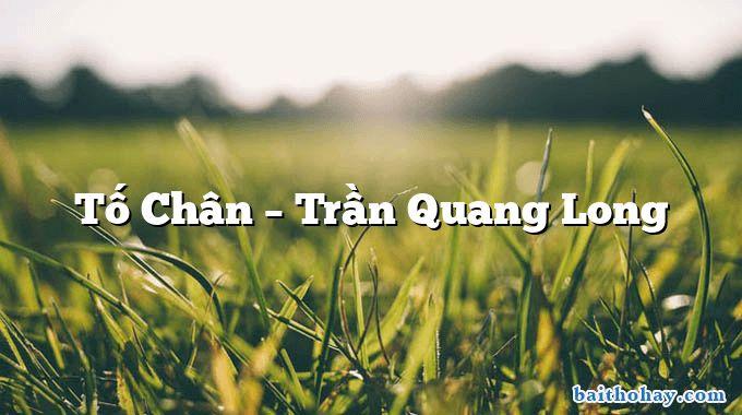 Tố Chân  –  Trần Quang Long