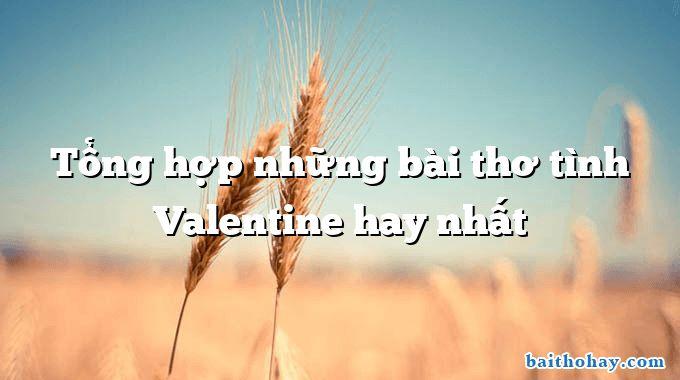 Tổng hợp những bài thơ tình Valentine hay nhất