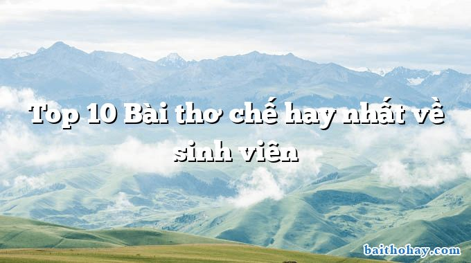 Top 10 Bài thơ chế hay nhất về sinh viên