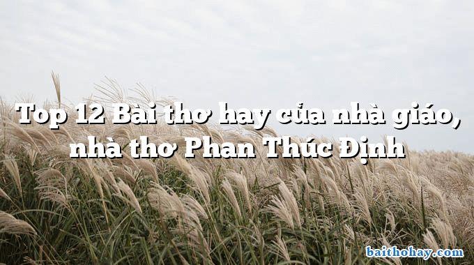 Top 12 Bài thơ hay của nhà giáo, nhà thơ Phan Thúc Định