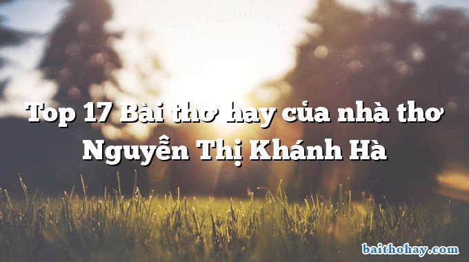 Top 17 Bài thơ hay của nhà thơ Nguyễn Thị Khánh Hà