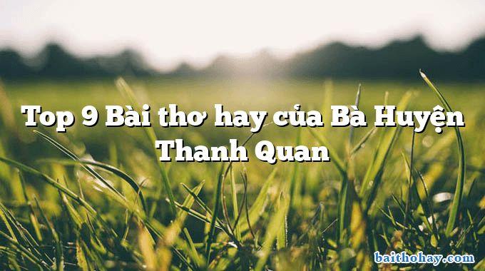 Top 9 Bài thơ hay của Bà Huyện Thanh Quan