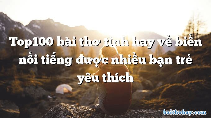 Top100 bài thơ tình hay về biển nổi tiếng được nhiều bạn trẻ yêu thích