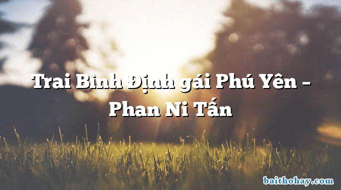 Trai Bình Định gái Phú Yên  –  Phan Ni Tấn