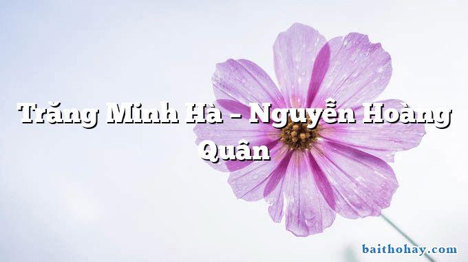 Trăng Minh Hà  –  Nguyễn Hoàng Quân