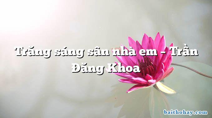 Trăng sáng sân nhà em – Trần Đăng Khoa
