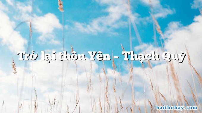 Trở lại thôn Yên  –  Thạch Quỳ