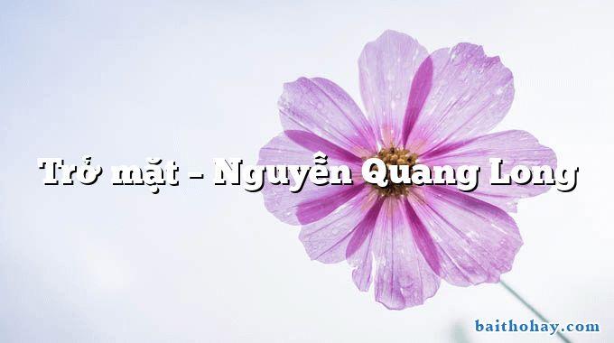 Trở mặt – Nguyễn Quang Long