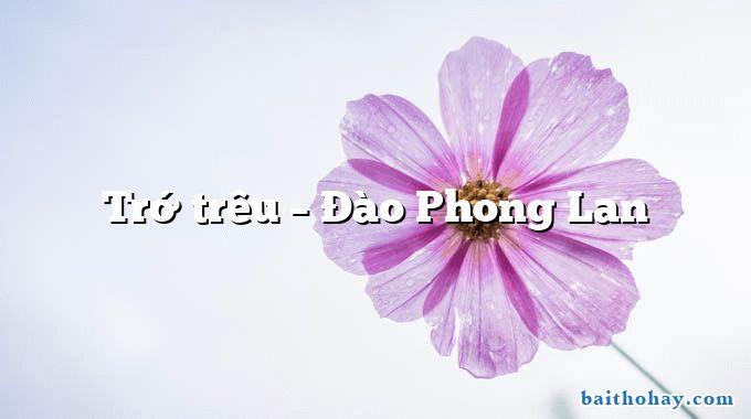 Trớ trêu  –  Đào Phong Lan