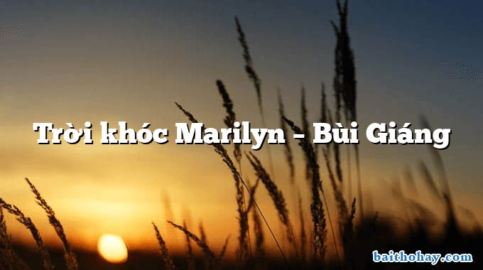Trời khóc Marilyn  –  Bùi Giáng
