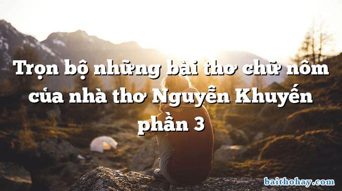 tron bo nhung bai tho chu nom cua nha tho nguyen khuyen phan 3 - Nghệ nhân Bát Tràng - Hồ Minh Hà