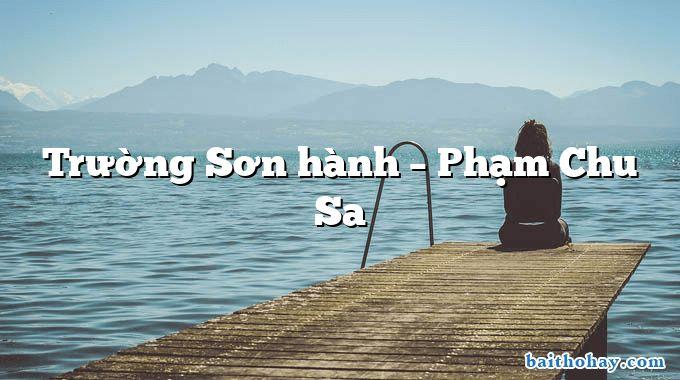 Trường Sơn hành  –  Phạm Chu Sa