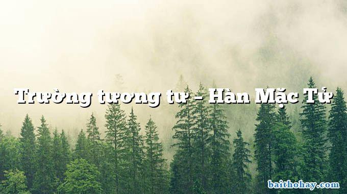 truong tuong tu han mac tu - Trường tương tư – Hàn Mặc Tử
