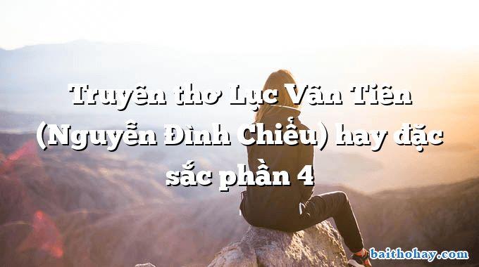 Truyên thơ Lục Vân Tiên (Nguyễn Đình Chiểu) hay đặc sắc phần 4