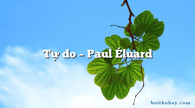 Tự do – Paul Éluard