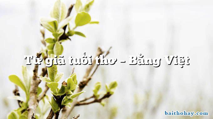 Từ giã tuổi thơ  –  Bằng Việt