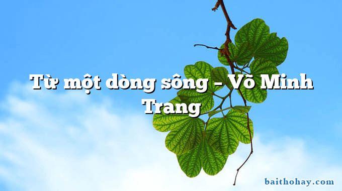 Từ một dòng sông  –  Võ Minh Trang