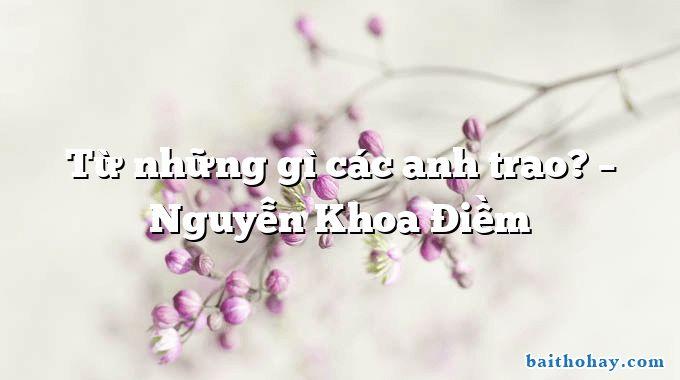tu nhung gi cac anh trao nguyen khoa diem - Chim tu hú - Nguyễn Viết Bình