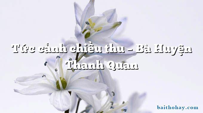 Tức cảnh chiều thu – Bà Huyện Thanh Quan