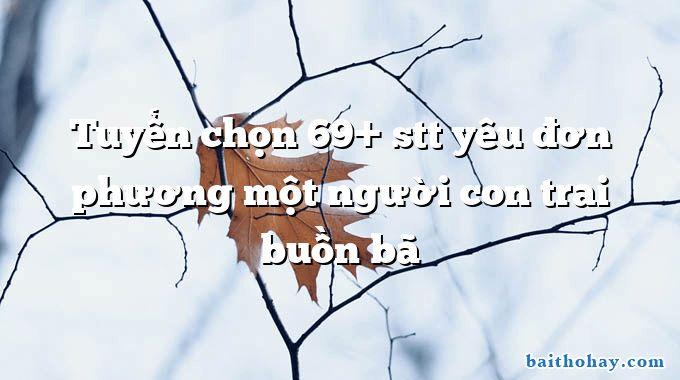 Tuyển chọn 69+ stt yêu đơn phương một người con trai buồn bã