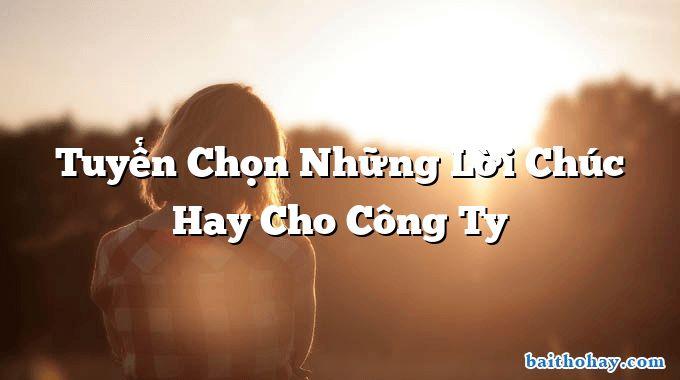 tuyen chon nhung loi chuc hay cho cong ty - Người làm công chức - Nguyễn Thanh Thanh