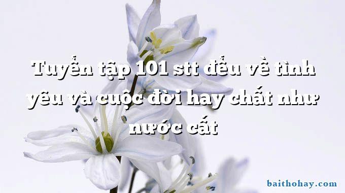 tuyen tap 101 stt deu ve tinh yeu va cuoc doi hay chat nhu nuoc cat - Mẹ - Trần Quốc Minh