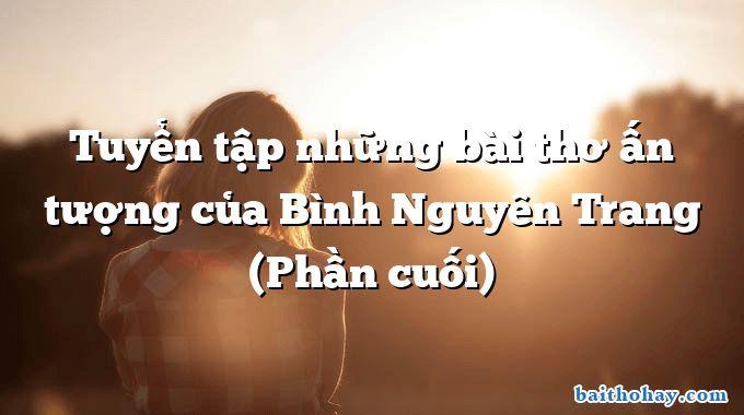Tuyển tập những bài thơ ấn tượng của Bình Nguyên Trang (Phần cuối)