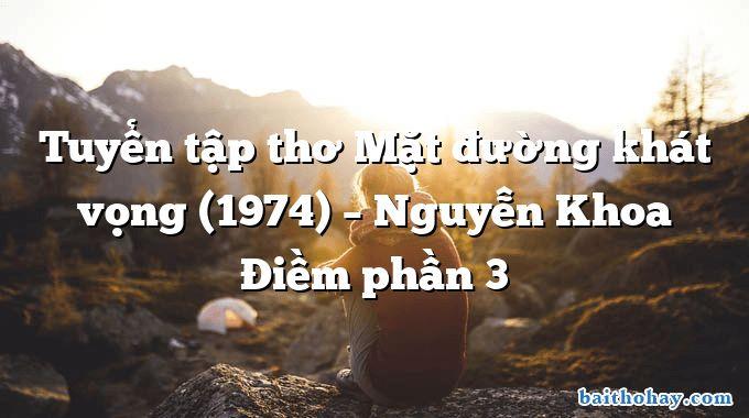 Tuyển tập thơ Mặt đường khát vọng (1974) – Nguyễn Khoa Điềm phần 3