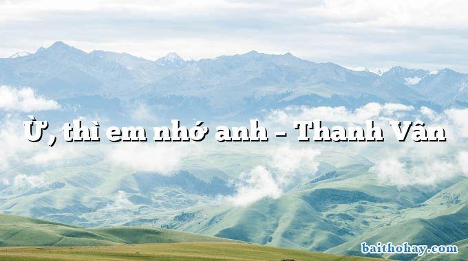 Ừ, thì em nhớ anh  –  Thanh Vân