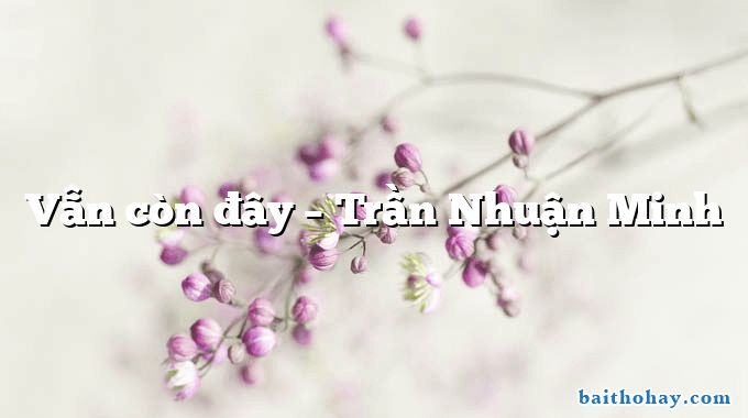 Vẫn còn đây  –  Trần Nhuận Minh