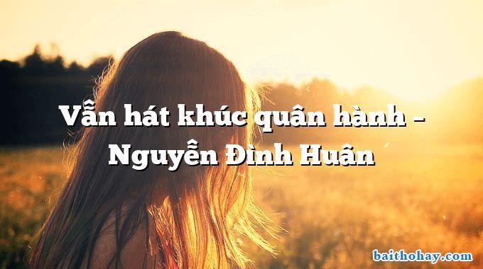 Vẫn hát khúc quân hành – Nguyễn Đình Huân