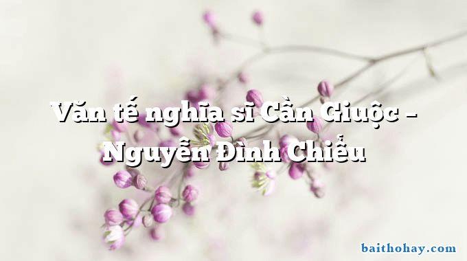 Văn tế nghĩa sĩ Cần Giuộc – Nguyễn Đình Chiểu